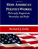 img - for How American Politics Works: Philosophy, Pragmatism, Personality and Profit book / textbook / text book