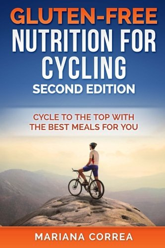 Download GLUTEN FREE NUTRITION For CYCLING  SECOND EDITION: CYCLE To THE TOP WITH THE BEST MEALS FOR YOU pdf epub