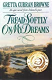 TREAD SOFTLY ON MY DREAMS: An Epic Novel From Ireland's Past. (The Liberty Trilogy Book 1)