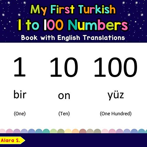 My First Turkish 1 to 100 Numbers Book with English Translations: Bilingual Early Learning & Easy Teaching Turkish Books for Kids (Teach & Learn Basic Turkish words for Children)