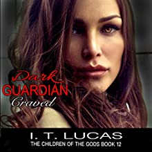 Dark Guardian Craved: The Children of the Gods Paranormal Romance Series, Book 12 Audiobook by I. T. Lucas Narrated by Charles Lawrence