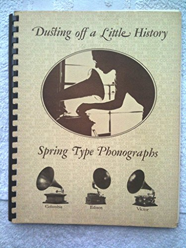 DUSTING OFF A LITTLE HISTORY. Spring Type Phonographs.