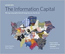 London - The Information Capital : 100 maps and graphics that will change how you view the city