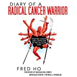 Diary of a Radical Cancer Warrior: Fighting Cancer and Capitalism at the Cellular Level   Fred Ho
