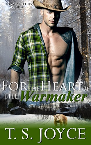 For the Heart of the Warmaker (Outlaw Shifters Book 4) by [Joyce, T. S.]