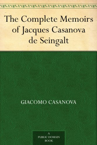 The Complete Memoirs of Jacques Casanova de Seingalt (The Complete Memoirs Of Jacques Casanova De Seingalt)