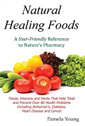 Natural Healing Foods: A User-Friendly Reference to Nature's Pharmacy