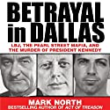 Betrayal in Dallas: LBJ, the Pearl Street Mafia, and the Murder of President Kennedy Audiobook by Mark North Narrated by Erik Davies