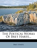 The Poetical Works of Bret Harte, Bret Harte, 1276721420