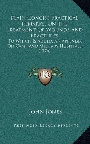 plain-concise-practical-remarks-on-the-treatment-of-wounds-and-fractures-to-which-is-added-an-append