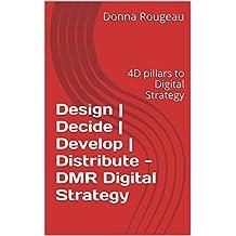 Design   Decide   Develop   Distribute - DMR Digital Strategy: 4D pillars to Digital Strategy