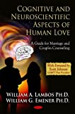 img - for Cognitive and Neuroscientific Aspects of Human Love: A Guide for Marriage and Couples Counseling (Psychology of Emotions, Motivations and Actions Series) book / textbook / text book