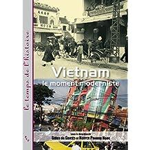 Vietnam: Le moment moderniste (Le temps de l'histoire) (French Edition)