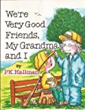 We're Very Good Friends, My Grandma and I, P.K. Hallinan, 0824985486