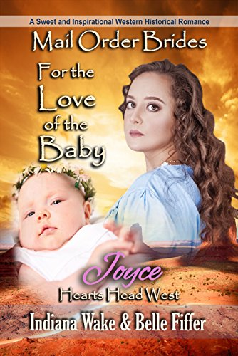 Mail Order Bride: For the Love of the Baby: A Sweet and Inspirational Western Historical Romance (Hearts Head West Book 3)