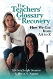 The Teachers' Glossary To Recovery: How We Got from AA to Z