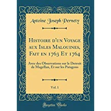 Histoire d'Un Voyage Aux Isles Malouines, Fait En 1763 Et 1764, Vol. 1: Avec Des Observations Sur Le Detroit de Magellan, Et Sur Les Patagons (Classic Reprint)