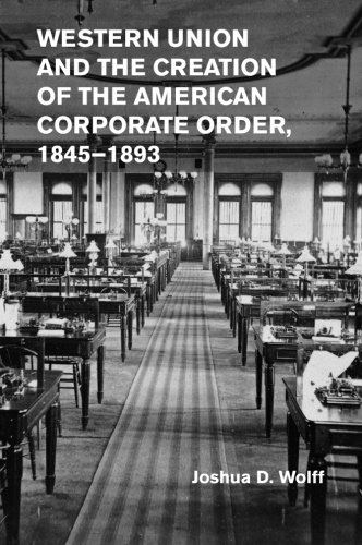 Western Union and the Creation of the American Corporate