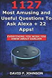 Amazon Alexa 1127 Most Amusing And Useful Questions to Ask Alexa + 22 Apps