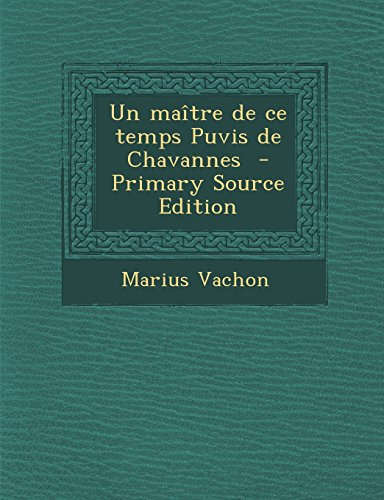 un-maitre-de-ce-temps-puvis-de-chavannes-primary-source-edition-french-edition
