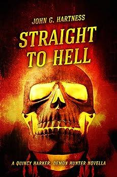 Straight to Hell - A Quincy Harker, Demon Hunter Novella by [Hartness, John G.]