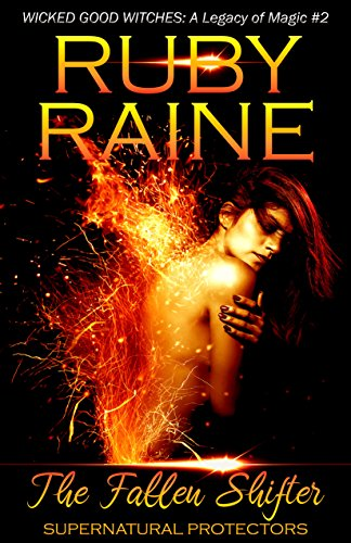 The Fallen Shifter (Wicked Good Witches: A Legacy of Magic) (Supernatural Protectors Series Book 2) by [Raine, Ruby]