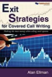 Exit Strategies for Covered Call Writing: Making the Most Money When Selling Stock Options