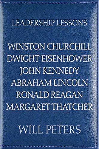 Leadership Lessons: Winston Churchill, Dwight Eisenhower, John Kennedy, Abraham Lincoln, Ronald Reagan, Margaret Thatcher cover