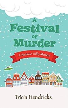 A Festival of Murder: A Nicholas Trilby Mystery by [Hendricks, Tricia]