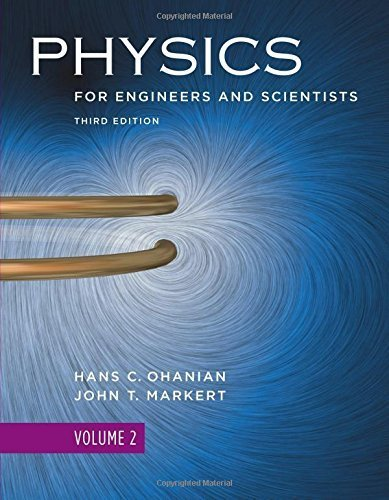 Physics for Engineers and Scientists, Volume 2, Third Edition (Chapters 22-36 v. 2) Third edition by Ohanian, Hans C., Markert, John T. (2007) Paperback pdf epub