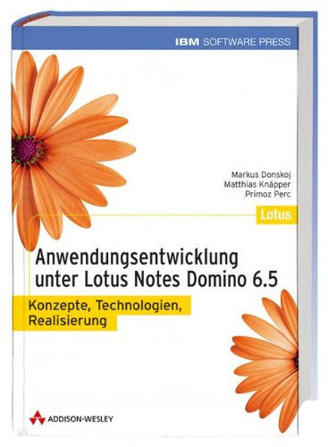 Anwendungsentwicklung unter Lotus Notes/Domino 6: Konzepte. Technologien. Realisierung (IBM Software Press)