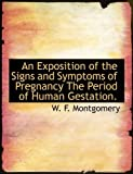 An Exposition of the Signs and Symptoms of Pregnancy the Period of Human Gestation, W. F. Montgomery, 1116090511