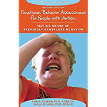 Functional Behavior Assessment for People with Autism: Making Sense of Seemingly Senseless Behavior, Second Edition...
