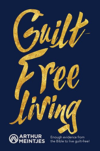 Guilt-Free Living: Enough Evidence from the Bible to Live Guilt-Free! ()