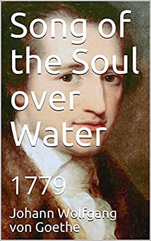 Song of the Soul over Water: 1779 (Goethe's Lyric Poetry Book 2) (Song Soul)