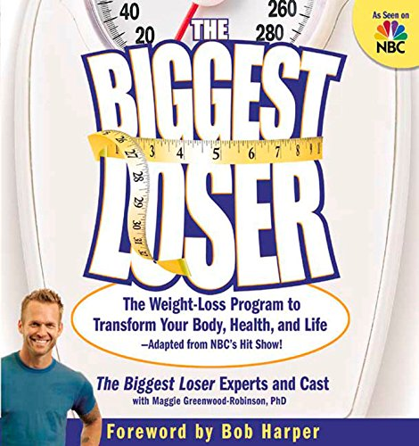 The Biggest Loser: The Weight Loss Program to Transform Your Body, Health, and Life--Adapted from NBC's Hit Show! (Strength Training For Weight Loss)