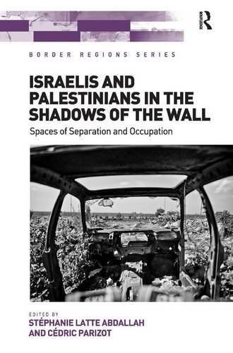 Israelis and Palestinians in the Shadows of the Wall: Spaces of Separation and Occupation (Border Regions Series) (Strip Israel Gaza Map)