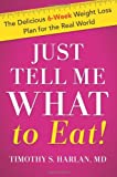 Just Tell Me What to Eat!: The Delicious 6-Week Weight Loss Plan for the Real World [Hardcover] [2011] (Author) Timothy S. Harlan MD