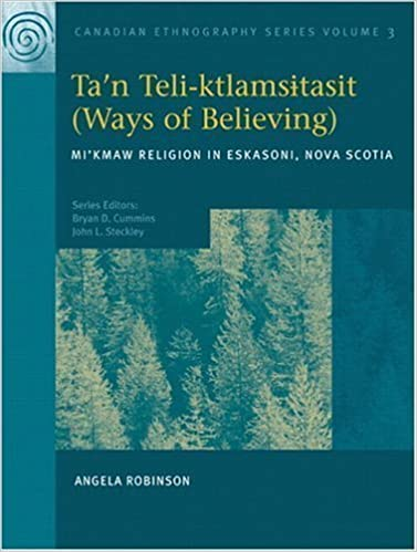 Book Canadian Ethnography Series, Volume 3: Ta'n teli-ktlamsi Tasit (Ways of Believing): Mi'kmaw Religion in Eskasoni, Nova Scotia by Angela Robinson (Oct 1 2004)