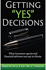 "Getting ""Yes"" Decisions: What insurance agents and financial advisors can say to clients."