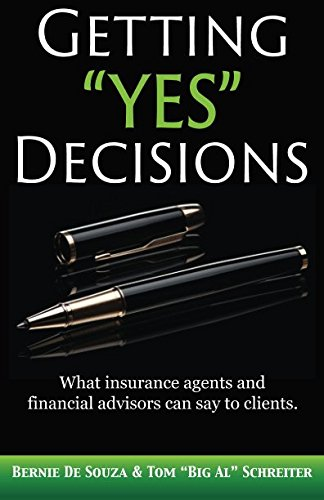 Getting 'Yes' Decisions: What insurance agents and financial advisors can say to clients.