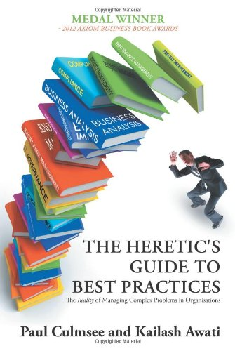 The Heretic's Guide to Best Practices: The Reality of Managing Complex Problems in - Heretics Guide