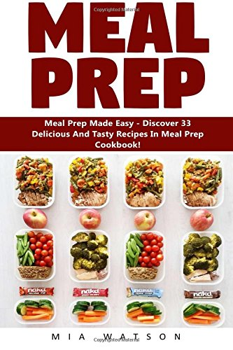 Meal Prep: Meal Prep Made Easy - Discover 33 Delicious And Tasty Recipes In This Meal Prep Cookbook! (Booklet) (Meal Planning, Batch Cooking, Clean Eating) pdf