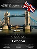 Touring the World's Capital Cities London: The Capital of England