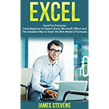 Excel: Excel for Everyone- From Beginner to Expert (Excel, Microsoft Office) and The Simplest Way to Enter the Rich World of Formulas