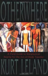 Otherwhere: A Field Guide to Nonphysical Reality for the Out-Of-Body Traveler