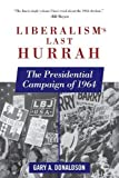 img - for Liberalism's Last Hurrah: The Presidential Campaign of 1964 book / textbook / text book