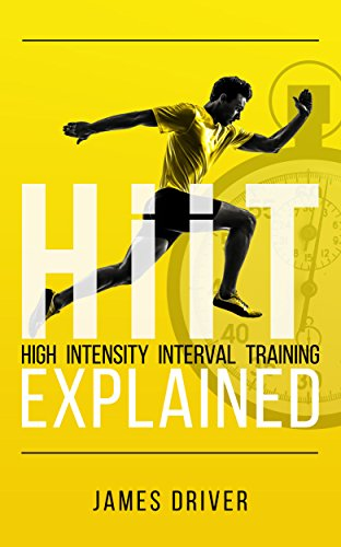 HIIT - High Intensity Interval Training Explained by [Driver, James]