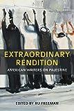 Extraordinary Rendition: American Writers on Palestine