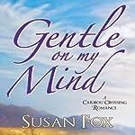 Gentle On My Mind: A Caribou Crossing Romance   Susan Fox